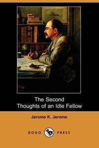 The Second Thoughts of an Idle Fellow (Dodo Press)