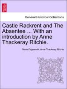 Castle Rackrent and The Absentee ... With an introduction by Ann