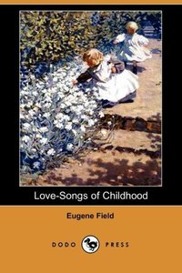 LOVE-SONGS OF CHILDHOOD (DODO