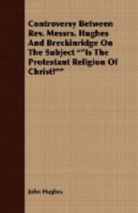Controversy Between REV. Messrs. Hughes and Breckinridge on the