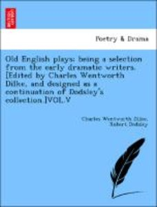 Old English plays; being a selection from the early dramatic wri