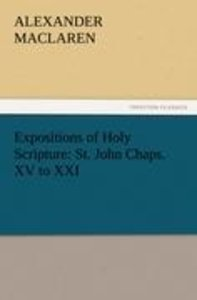 Expositions of Holy Scripture: St. John Chaps. XV to XXI