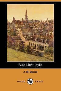 Auld Licht Idylls (Dodo Press)