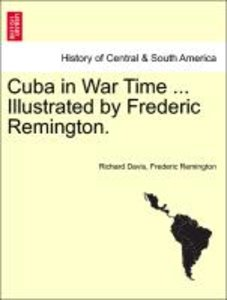 Cuba in War Time ... Illustrated by Frederic Remington.VOL.I