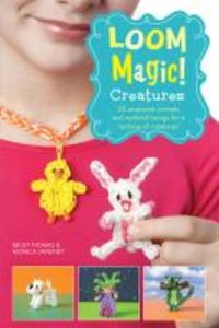Loom Magic Creatures!: 25 Awesome Animals and Mythical Beings fo