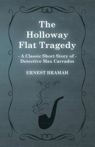 The Holloway Flat Tragedy (a Classic Short Story of Detective Ma