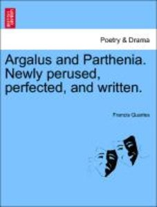 Argalus and Parthenia. Newly perused, perfected, and written.