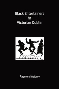 Black Entertainers in Victorian Dublin