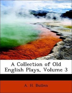 A Collection of Old English Plays, Volume 3
