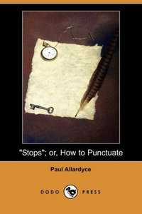 Stops; Or, How to Punctuate (Dodo Press)