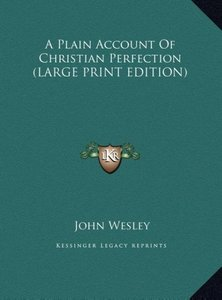 A Plain Account Of Christian Perfection (LARGE PRINT EDITION)