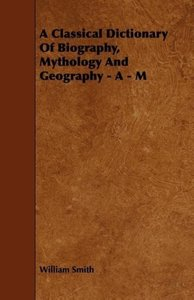 A Classical Dictionary Of Biography, Mythology And Geography - A