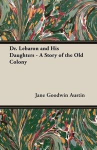 Dr. Lebaron and His Daughters - A Story of the Old Colony