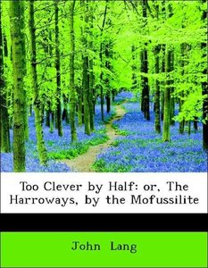 Too Clever by Half: or, The Harroways, by the Mofussilite