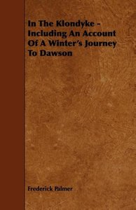 In the Klondyke - Including an Account of a Winter's Journey to