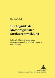 Die Logistik als Motor regionaler Strukturentwicklung