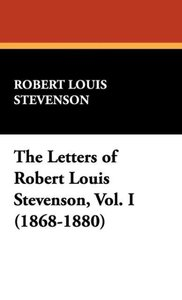 The Letters of Robert Louis Stevenson, Vol. I (1868-1880)