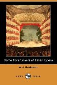 Some Forerunners of Italian Opera (Dodo Press)