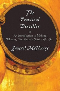 The Practical Distiller, or an Introduction to Making Whiskey, G