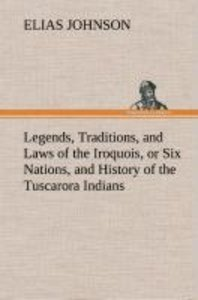 Legends, Traditions, and Laws of the Iroquois, or Six Nations, a