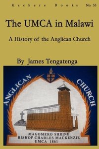 The Umca in Malawi. a History of the Anglican Church 1861-2010