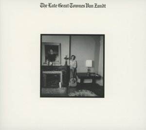 The Late Great Townes Van Zandt (2013 Remaster)