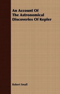 An Account Of The Astronomical Discoveries Of Kepler