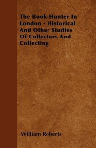 The Book-Hunter In London - Historical And Other Studies Of Coll