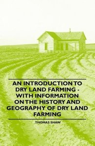 An Introduction to Dry Land Farming - With Information on the Hi
