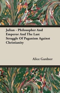 Julian - Philosopher and Emperor and the Last Struggle of Pagani