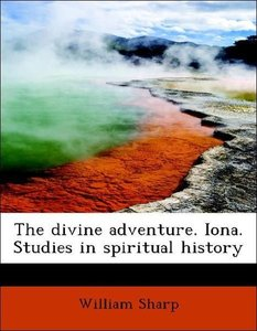 The divine adventure. Iona. Studies in spiritual history