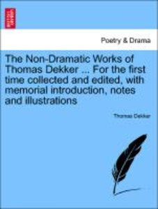 The Non-Dramatic Works of Thomas Dekker ... For the first time c