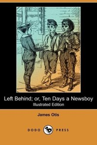 Left Behind; Or, Ten Days a Newsboy (Illustrated Edition) (Dodo