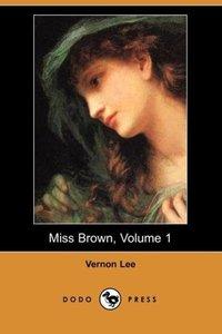 Miss Brown, Volume 1 (Dodo Press)