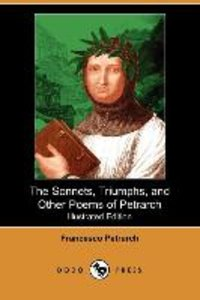 The Sonnets, Triumphs, and Other Poems of Petrarch (Illustrated