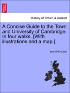 A Concise Guide to the Town and University of Cambridge. In four