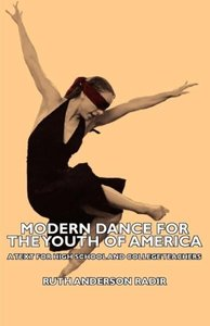 Modern Dance for the Youth of America - A Text for High School a