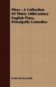 Plays - A Collection Of Thirty 18thCentury English Plays, Princi