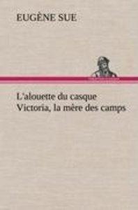L'alouette du casque Victoria, la mère des camps