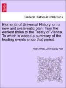 Elements of Universal History, on a new and systematic plan; fro