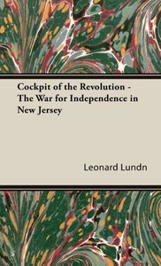Cockpit of the Revolution - The War for Independence in New Jers