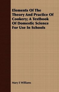 Elements Of The Theory And Practice Of Cookery; A Textbook Of Do