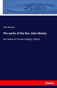 The works of the Rev. John Wesley