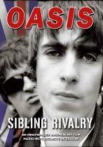 Oasis - Sibling Rivalry - An Unauthorised Documentary Film