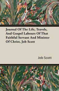 Journal Of The Life, Travels, And Gospel Labours Of That Faithfu