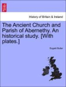 The Ancient Church and Parish of Abernethy. An historical study.