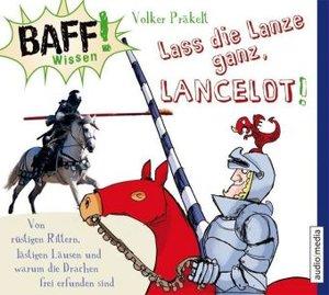 BAFF! Wissen - Lass die Lanze ganz, Lancelot!
