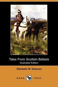 Tales from Scottish Ballads (Illustrated Edition) (Dodo Press)