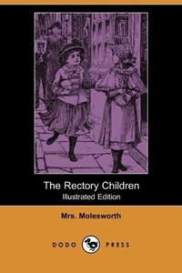 The Rectory Children (Illustrated Edition) (Dodo Press)