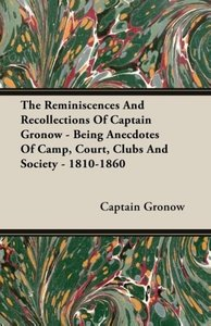 The Reminiscences and Recollections of Captain Gronow - Being An